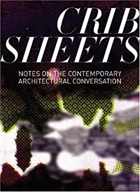 Crib Sheets: Notes on the Contemporary Architectural Conversation 9781580931588