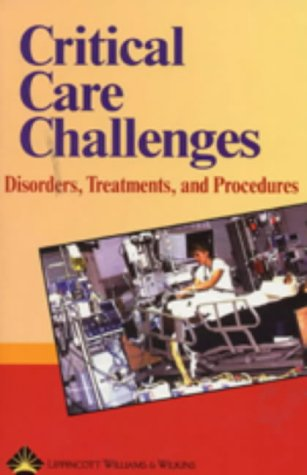 Critical Care Challenges: Disorders, Treatments, and Procedures 9781582552415