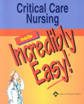 Critical Care Nursing Made Incredibly Easy! 9781582552675