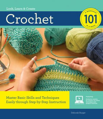 Crochet 101: Master Basic Skills and Techniques Easily Through Step-By-Step Instruction 9781589236394