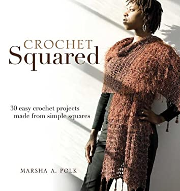 Crochet Squared: 25 Easy Crochet Projects Made from Simple Squares 9781581808339