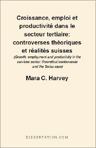 Croissance, Emploi Et Productivite Dans le Secteur Tertiaire: Controverses Theoriques Et Realites Suisses = Growth, Employment and Productivity in the 9781581120851