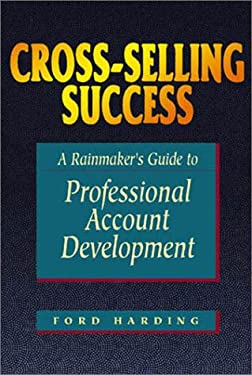 Cross-Selling Success: A Rainmaker's Guide to Professional Account Development 9781580627054