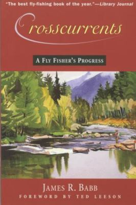 Crosscurrents: A Fly Fisher's Progress 9781585744947