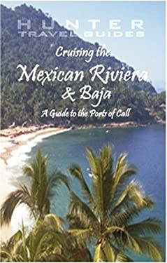 Cruising the Mexican Riviera & Baja: A Guide to the Ships & the Ports of Call 9781588435118