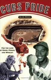 Cubs Pride: For the Love of Ernie, Fergie & Wrigley 7152683