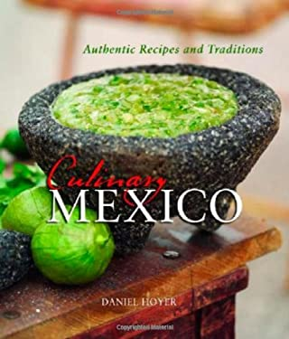 Culinary Mexico: Authentic Recipes and Traditions 9781586853754