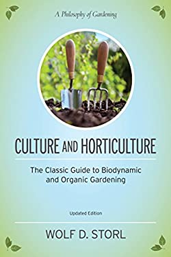 Culture and Horticulture: The Classic Guide to Biodynamic and Organic Gardening 9781583945506