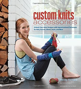 Custom Knits Accessories: Unleash Your Inner Designer with Improvisational Techniques for Hats, Scarves, Gloves, Socks and More 9781584799559