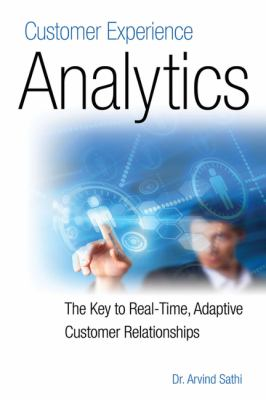 Customer Experience Analytics: The Key to Real-Time, Adaptive Customer Relationships 9781583473443