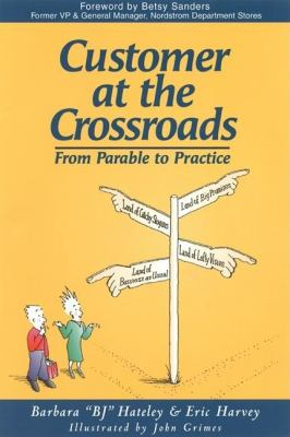 Customer at the Crossroads: From Parable to Practice 9781583760802