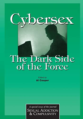 Cybersex: The Dark Side of the Force: A Special Issue of the Journal Sexual Addiction and Compulsion 9781583913055