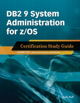 DB2 9 System Administration for Z/OS Certification Study Guide: Exam 737 9781583470961