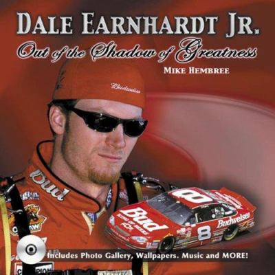 Dale Earnhardt, JR: Out of the Shadow of Greatness