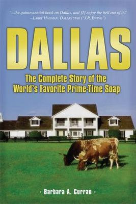 Dallas: The Complete Story of the World's Favorite Prime-Time Soap 9781581824728