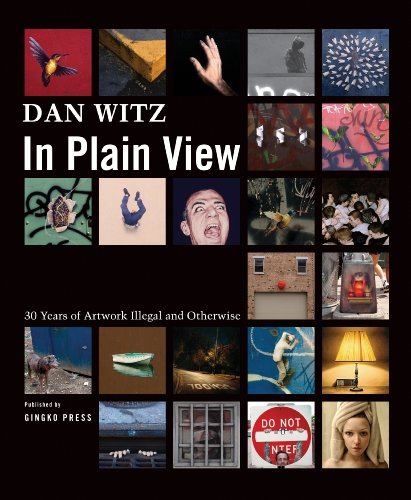 Dan Witz: In Plain View: 30 Years of Artworks Illegal and Otherwise 9781584233046