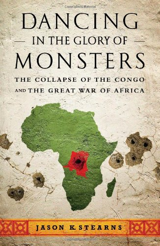 Dancing in the Glory of Monsters: The Collapse of the Congo and the Great War of Africa 9781586489298
