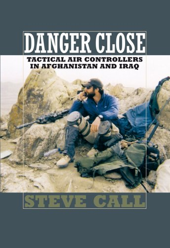 Danger Close: Tactical Air Controllers in Afghanistan and Iraq 9781585446247