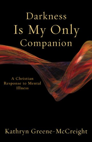 Darkness Is My Only Companion: A Christian Response to Mental Illness 9781587431753