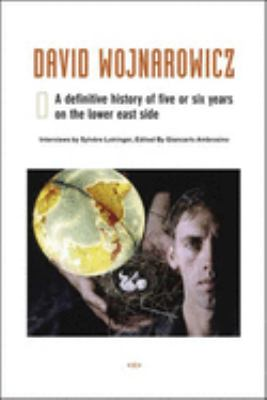 David Wojnarowicz: A Definitive History of Five or Six Years on the Lower East Side 9781584350354