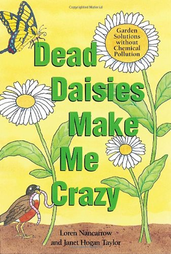 Dead Daisies Make Me Crazy: Garden Solutions Without Chemical Pollution 9781580081566