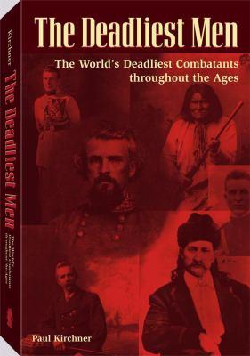 Deadliest Men: The World's Deadliest Combatants Throughout the Ages 9781581602715