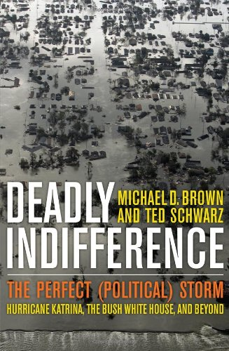Deadly Indifference: The Perfect (Political) Storm: Hurricane Katrina, the Bush White House, and Beyond 9781589794856