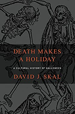 Death Makes a Holiday: A Cultural History of Halloween 9781582342306