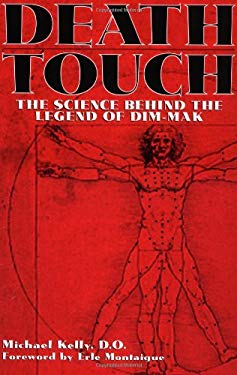Death Touch: The Science Behind the Legend of Dim-Mak 9781581602814