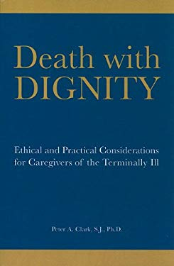 Death with Dignity: Ethical and Practical Considerations for Caregivers of the Terminally Ill 9781589662148