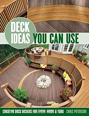 Deck Ideas You Can Use: Creative Deck Designs for Every Home & Yard 9781589236578