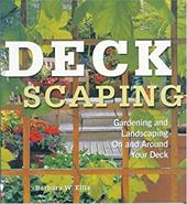 Deckscaping: Gardening and Landscaping on and Around Your Deck