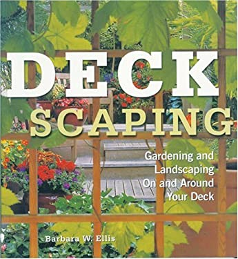 Deckscaping: Gardening and Landscaping on and Around Your Deck 9781580174596