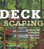 Deckscaping: Gardening and Landscaping on and Around Your Deck 7137794