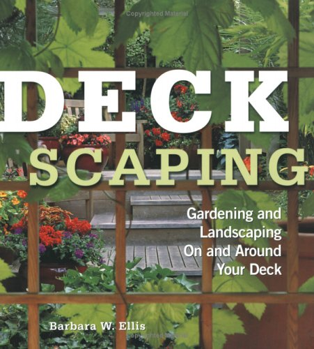 Deckscaping: Gardening and Landscaping on and Around Your Deck 9781580174084