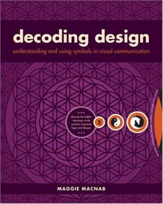 Decoding Design: Understanding and Using Symbols in Visual Communication 9781581809695