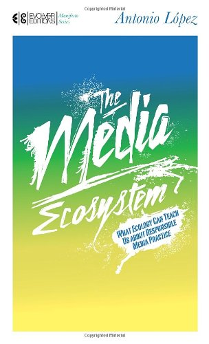 The Media Ecosystem: What Ecology Can Teach Us about Responsible Media Practice 9781583944592