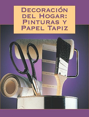 Decoracion del Hogar: Pinturas y Papel Tapiz: Decorating with Paint & Wallcovering 9781589231009