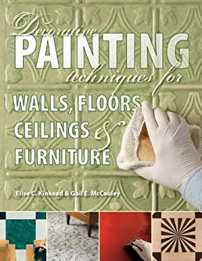 Decorative Painting Techniques for Walls, Floors, Ceilings & Furniture 9781589234536