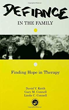 Defiance in the Family: Finding Hope in Therapy 9781583910047