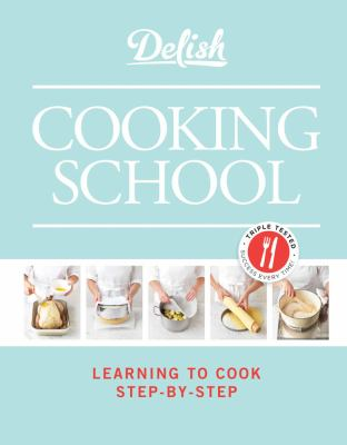 Delish Cooking School: Learning to Cook Step-By-Step 9781588169303
