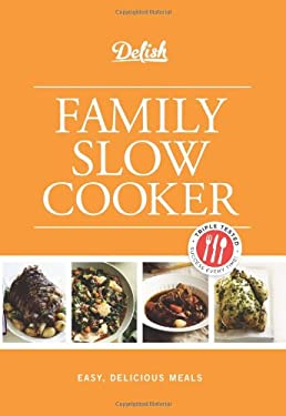 Delish Family Slow Cooker: Easy, Delicious Meals 9781588169334