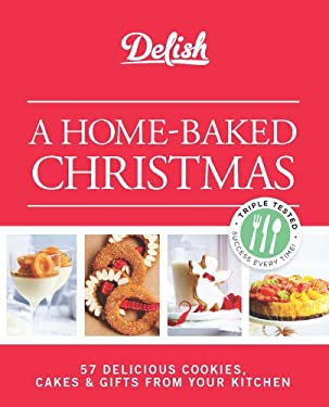 Delish a Home-Baked Christmas: 56 Delicious Cookies, Cakes & Gifts from Your Kitchen 9781588169327
