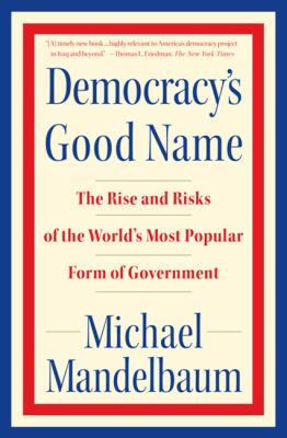 Democracy's Good Name: The Rise and Risks of the World's Most Popular Form of Government 9781586486648