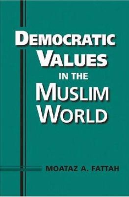 Democratic Values in the Muslim World 9781588265456