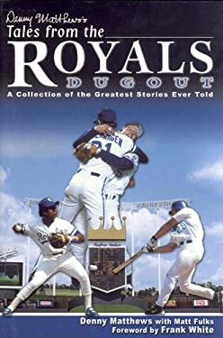 Denny Matthews's Tales from the Royals Dugout 9781582617268