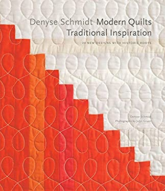 Denyse Schmidt: Modern Quilts, Traditional Inspiration: 20 New Designs with Historic Roots 9781584799009