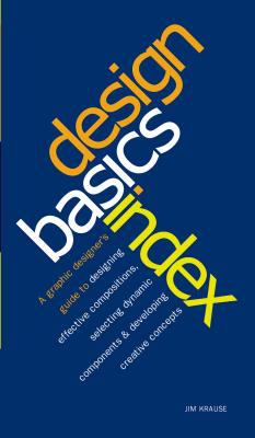 Design Basics Index: A Graphic Designer's Guide to Designing Effective Compositions, Selecting Dynamic Components & Developing Creative Con 9781581805017