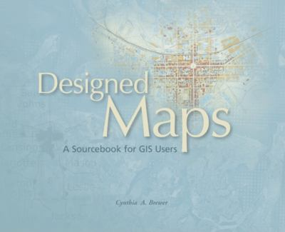 Designed Maps: A Sourcebook for GIS Users 9781589481602
