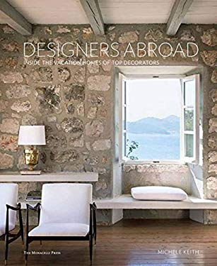 Designers Abroad: Inside the Vacation Homes of Top Decorators 9781580933513